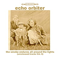 Echo Orbiter | The Smoke Endures All Around the Lights (Unreleased Tracks, Vol. 8)