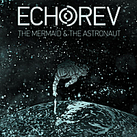 Echorev | The Mermaid & the Astronaut - EP