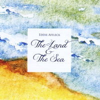 Eddie Affleck | The Land and the Sea