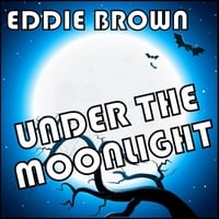 Eddie Brown | Under the Moonlight