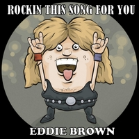 Eddie Brown | Rockin This Song for You