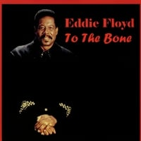 Eddie Floyd | To The Bone