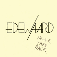 Edewaard | Never Take Back