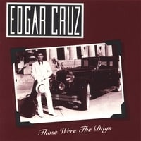 Edgar Cruz | Those Were The Days