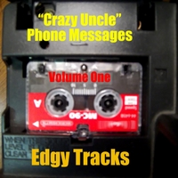 Edgy Tracks | Crazy Uncle: Phone Messages, Vol. One