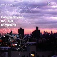 Edison Parallel | Carmen Befores the Thief of Morning