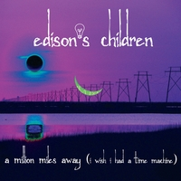 Edison's Children | A Million Miles Away (I  Wish I Had a Time Machine)