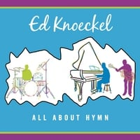 Ed Knoeckel | All About Hymn