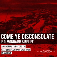E.D. Mondainé & Belief | Come Ye Disconsolate