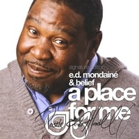 E.D. Mondainé & Belief | A Place for Me