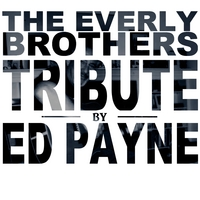Ed Payne | A Tribute to the Everly Brothers