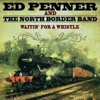 Ed Penner & The North Border Band | Waitin' for a Whistle