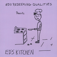 Ed's Redeeming Qualities | Ed's Kitchen