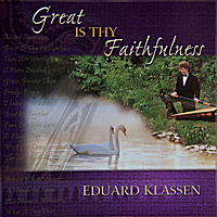Eduard Klassen | Great is Thy Faithfulness