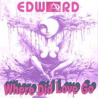 Edward | Where Did Love Go