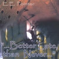 E.E. Pointer | ...Better late, than Never...