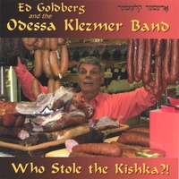 Ed Goldberg and the Odessa Klezmer Band | Who Stole the Kishka?!