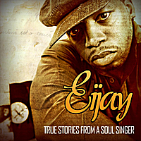 Eijay | True Stories of a Soul Singer