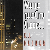 E. J. Decker | While the City Sleeps...
