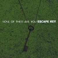 Escape Key | None of Them Are You