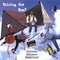 Extreme Klezmer Makeover | Raising The Roof