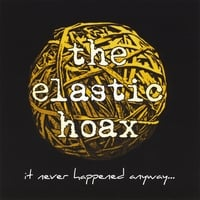 The Elastic Hoax | It Never Happened Anyway...