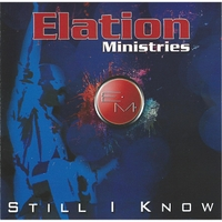 Elation Ministries | Still I Know