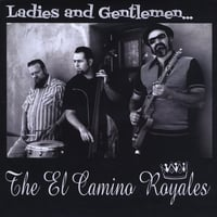 The El Camino Royales | Ladies and Gentlemen...