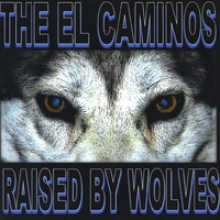 The El Caminos | Raised By Wolves