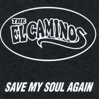 The El Caminos | Save My Soul Again