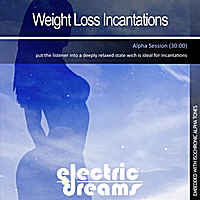 Electric Dreams | Weight Loss Incantations (Alpha Session)
