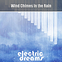 Electric Dreams | Wind Chimes in the Rain