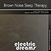 Electric Dreams | Brown Noise Sleep Therapy