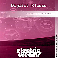 Electric Dreams | Digital Kisses: a Dose of Love and Warmth With 528 Hz Tone