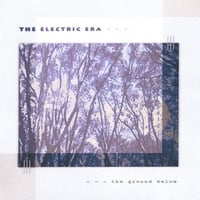 The Electric Era | The Ground Below