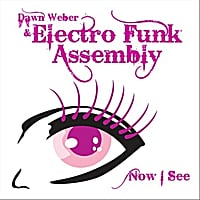 Dawn Weber & Electro Funk Assembly | Now I See