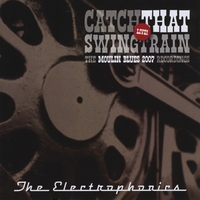 The Electrophonics | Catch That Swingtrain Live, The Moulin Blues 2007 Recordings