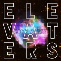 Elevaters | Come Alive