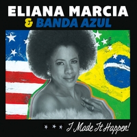 Eliana Marcia & Banda Azul | I Made It Happen