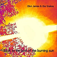 Eliot James and the Snakes | Back to the Land of the Burning Sun