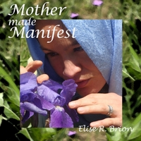 Elise R. Brion | Mother Made Manifest