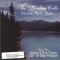 Elizabeth Byrd: Cellist - The Healing Cello | CST 10 Step Protocol: Vibration and Tonal Therapy
