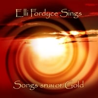 Elli Fordyce : Songs Spun of Gold