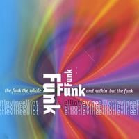 Elliot Levine | The Funk, The Whole Funk And Nothin' But The Funk