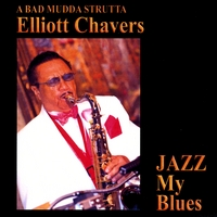 Elliott Chavers | Jazz My Blues