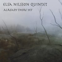 Elsa Nilsson Quintet | Already There Yet