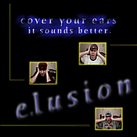 E.Lusion | Cover Your Ears It Sounds Better