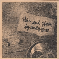 Emily Bate | Hiss and Hum