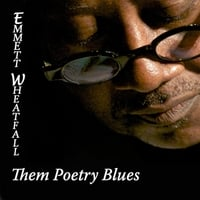 Emmett Wheatfall | Them Poetry Blues