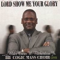 Elder Oscar W Richardson Jr and the BB Cogic Mass Choir Live | Lord Show Me Your Glory